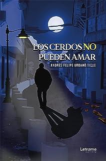 Los cerdos no pueden amar (Spanish Edition)