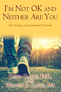 I'm Not OK and Neither Are You: The 6 Steps to Emotional Freedom