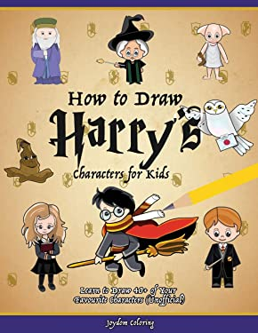 How to Draw Harry's Characters for Kids: Learn to Draw 40+ of Your Favourite Characters (Unofficial)