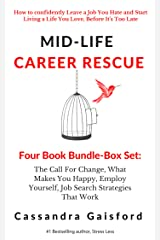 Mid-Life Career Rescue Series Box Set (Books 1-4):The Call For Change, What Makes You Happy, Employ Yourself, Job Search Strategies That Work: How to confidently ... Start Living (Midlife Career Rescue Book 6) Kindle Edition