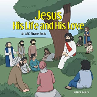 Jesus, His Life and His Love: An ABC Rhyme Book