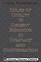 George Washington's Rules of Civility & Decent Behavior in Company and Conversation (Chump Change Edition)
