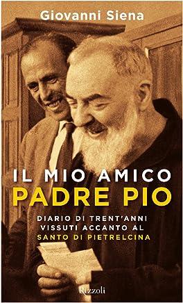 Il mio amico Padre Pio: Diario di Trentanni vissuti accanto al padre di Pietrelcina