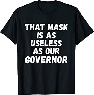 That Mask Is As Useless As Our Governor T-Shirt