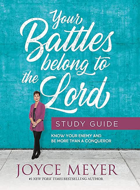 Your Battles Belong to the Lord Study Guide: Know Your Enemy and Be More Than a Conqueror