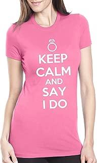 Women's Keep Calm and Say I Do T-Shirt Funny Wedding Shirt for a Fiancee