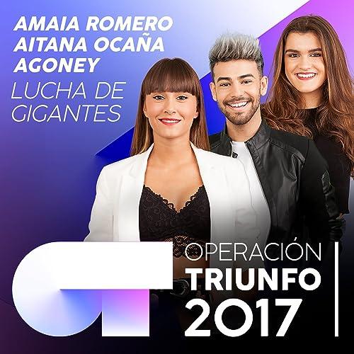 Lucha De Gigantes (Operación Triunfo 2017) de Agoney & Aitana Ocaña & Amaia Romero en Amazon Music - Amazon.es