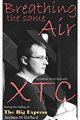 Breathing The Same Air: A memoir of my time with XTC during the making of The Big Express Kindle Edition