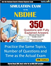 Simulated Practice Exam for the NBDHE - Dental Hygienist Exam: 350 Questions with Fully Explained Answers