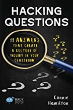 Hacking Questions: 11 Answers That Create a Culture of Inquiry in Your Classroom (Hack Learning Series)