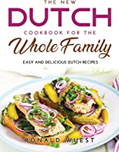 The New Dutch Cookbook for the Whole Family: Easy and Delicious Dutch Recipes