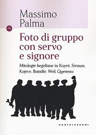 Foto di gruppo con servo e signore. Mitologie hegeliane in Koyré, Strauss, Kojève, Bataille, Weil, Queneau