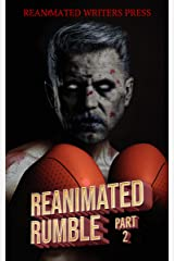 The Reanimated Rumble: Part 2 (The Reanimated Writers Reanimated Rumble Series Book 3) Kindle Edition