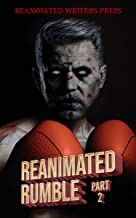 The Reanimated Rumble: Part 2 (The Reanimated Writers Reanimated Rumble Series Book 3)