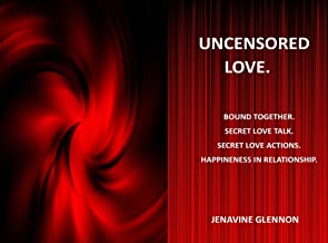 UNCENSORED LOVE: BOUND TOGETHER SECRET LOVE TALK. SECRET LOVE ACTIONS. HAPPINENESS IN RELATIONSHIP DIRTY TALK ROUGH SEX LO...