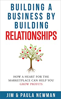 Building a Business by Building Relationships: How a Heart For the Marketplace Can Help You Grow Profits (A Christian Busi...