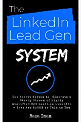 The LinkedIn Lead Gen System: The Secret Lead Gen System to Attract a Steady Stream of Highly Qualified B2B Leads on LinkedIn - That Are EAGER to Talk to You (Digital Marketing Mastery Book 5) Kindle Edition