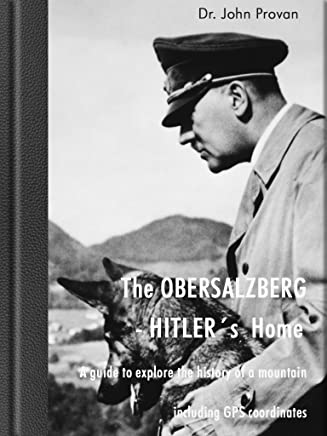 The Obersalzberg - Hitler´s Home, A guide to explore the history of a mountain