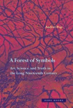 A Forest of Symbols: Art, Science, and Truth in the Long Nineteenth Century (Zone Books)