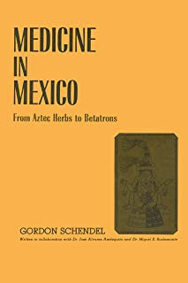 Medicine in Mexico: From Aztec Herbs to Betatrons (Texas Pan American Series)