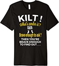 Mens What's Under My Kilt T Shirt Brave Enough to Ask?