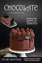 Chocolate Cookbook: A Decadent Collection of Morning Pastries and Nostalgic Sweets (Chocolate Cake Cookbook - the Magic to...