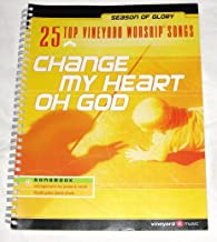 Change My Heart Oh God: 25 Top Vineyard Worship Songs, Season of Glory Songbook (Piano/Vocal/Guitar)