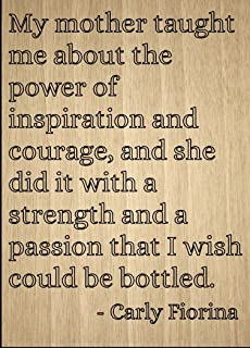 Mundus Souvenirs My mother taught me about the power of. quote by Carly Fiorina, laser engraved on wooden plaque - Size: 8