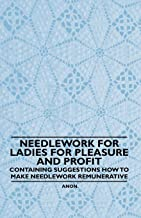 Needlework for Ladies for Pleasure and Profit - Containing Suggestions How to Make Needlework Remunerative