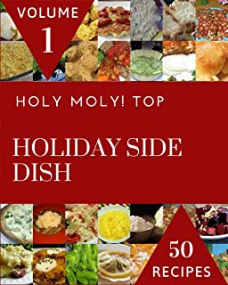 Holy Moly! Top 50 Holiday Side Dish Recipes Volume 1: A Must-have Holiday Side Dish Cookbook for Everyone