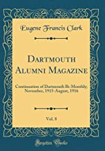 Dartmouth Alumni Magazine, Vol. 8: Continuation of Dartmouth Bi-Monthly; November, 1915-August, 1916 (Classic Reprint)