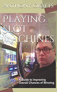 Playing Slot Machines: A Guide to Improving Overall Chances of Winning
