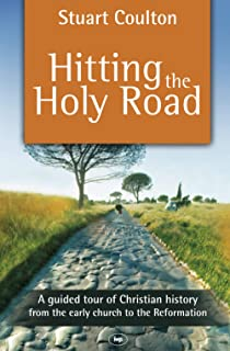 Hitting the Holy Road: A Guided Tour Of Christian History From The Early Church To The Reformation