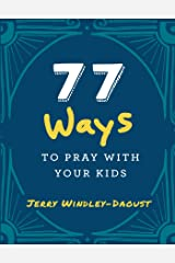 77 Ways to Pray With Your Kids Kindle Edition