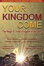 Your Kingdom Come: The Reign of Christ's Kingdom in the Earth