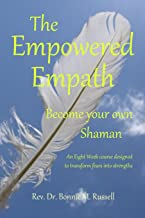 The Empowered Empath: Become your own Shaman