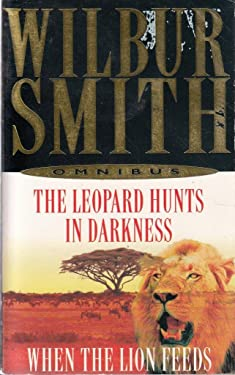 Wilbur Smith Omnibus -The leopard hunts in darkness & When the lion feeds
