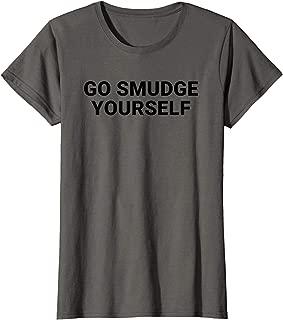 Womens Go Smudge Yourself Shirt