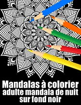 Mandalas à colorier adulte mandala de nuit sur fond noir: 60 fleurs Mandala geant sur fond noir ,livre de coloriage de nui...