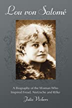 Lou von Salome: A Biography of the Woman Who Inspired Freud, Nietzsche and Rilke