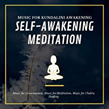 Self-Awakening Meditation (Music For Kundalini Awakening, Music For Consciousness, Music For Meditation, Music For Chakra Healing)
