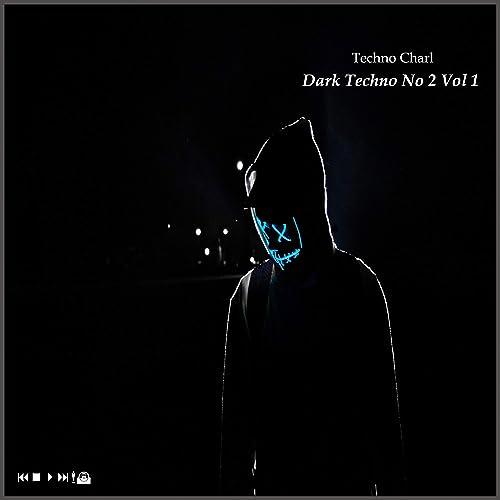 Dark Techno No 2, Vol  1 by Techno Charl on Amazon Music