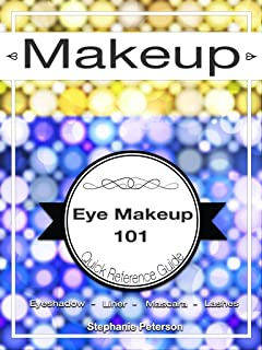 Eye Makeup Application Guide: How-to, Tips and Tutorials (Master the Art of Makeup Application Book 1)