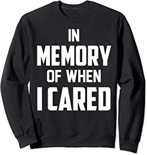 In Memory Of When I Cared - Best Sarcastic Sweatshirt