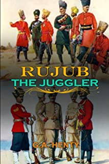RUJUB, THE JUGGLER BY G.A. HENTY : Classic Edition Illustrations: Classic Edition Illustrations