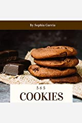 Cookies 365: Enjoy 365 Days With Amazing Cookies Recipes In Your Own Cookies Cookbook! (Mouse Cookie Book, Italian Cookies Cookbook, Christmas Cookie Cookbook, Cookie Dough Recipe Book) [Book 1] Kindle Edition