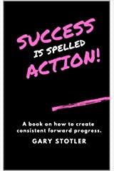 SUCCESS is Spelled ACTION! Kindle Edition