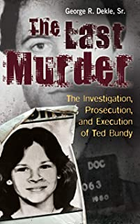 The Last Murder: The Investigation, Prosecution, and Execution of Ted Bundy