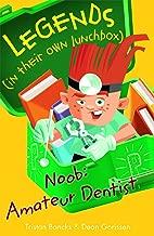 Noob: Amateur Dentist (Legends in Their Own Lunchbox)