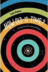 How Old is Time?: Short Stories from Science, History and Philosophy Kindle Edition